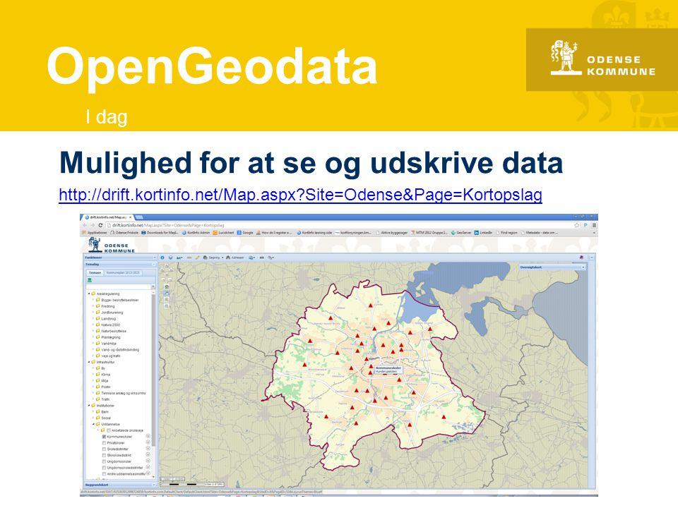 OpenGeodata Mulighed for at se og udskrive data I dag
