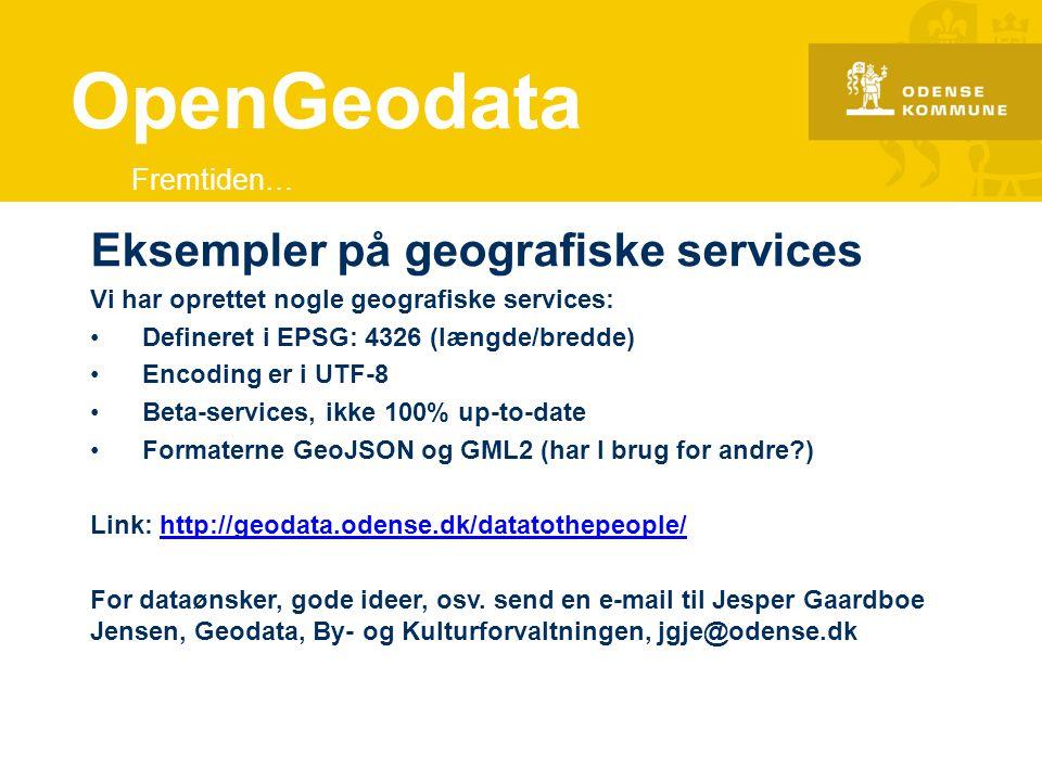 OpenGeodata Eksempler på geografiske services Fremtiden…