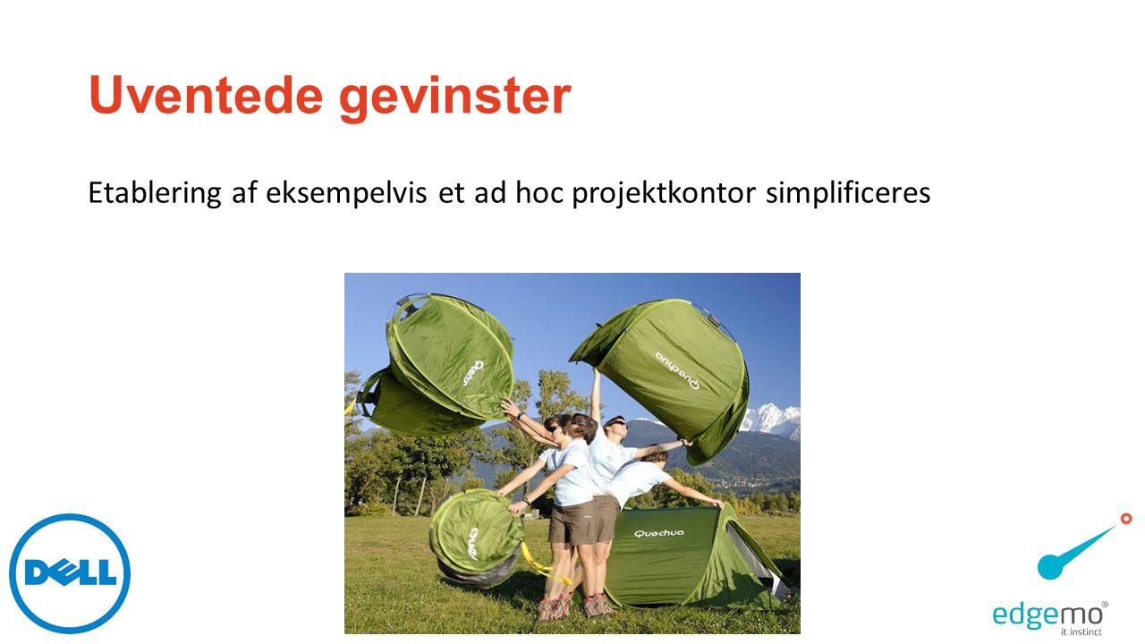 Uventede gevinster Etablering af eksempelvis et ad hoc projektkontor simplificeres