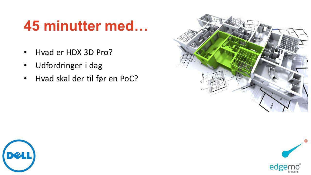 45 minutter med… Hvad er HDX 3D Pro Udfordringer i dag