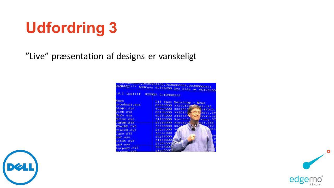 Udfordring 3 Live præsentation af designs er vanskeligt