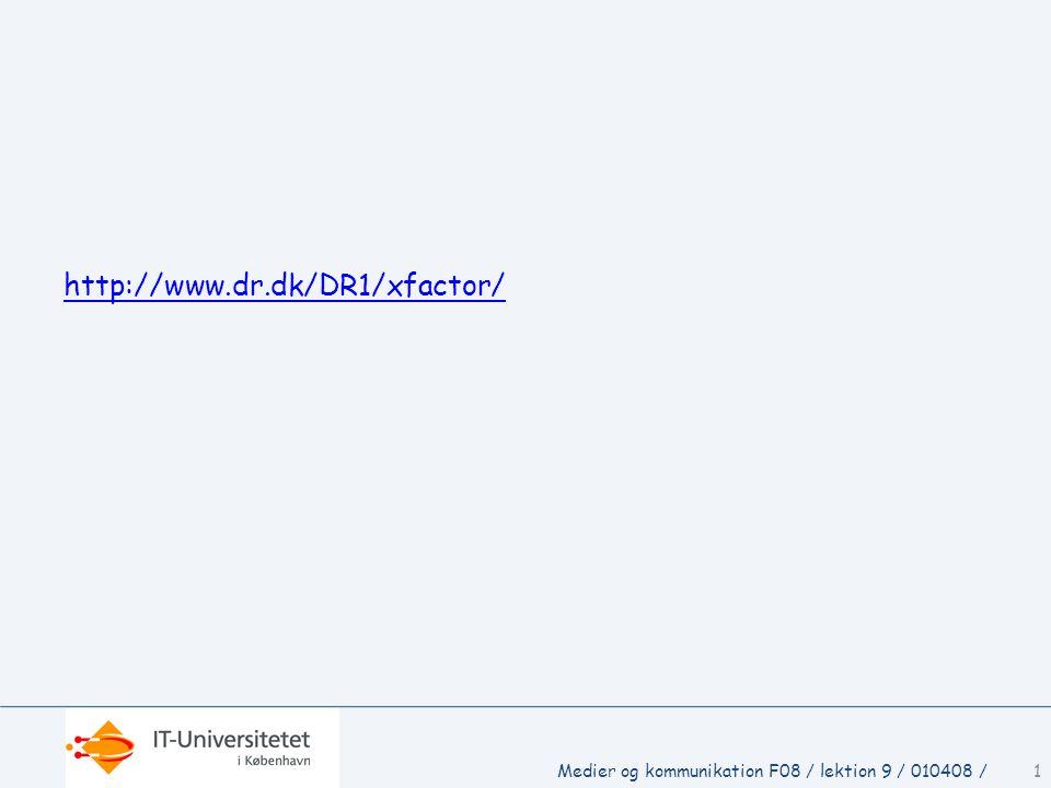 http://www.dr.dk/DR1/xfactor/ Medier og kommunikation F08 / lektion 9 / 010408 /