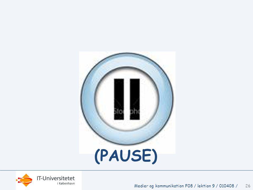 (PAUSE) Medier og kommunikation F08 / lektion 9 / 010408 /