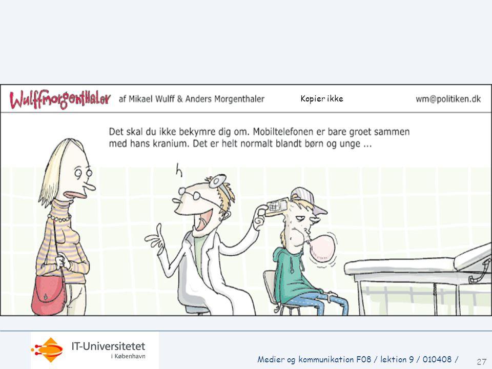 Kopier ikke Medier og kommunikation F08 / lektion 9 / 010408 /