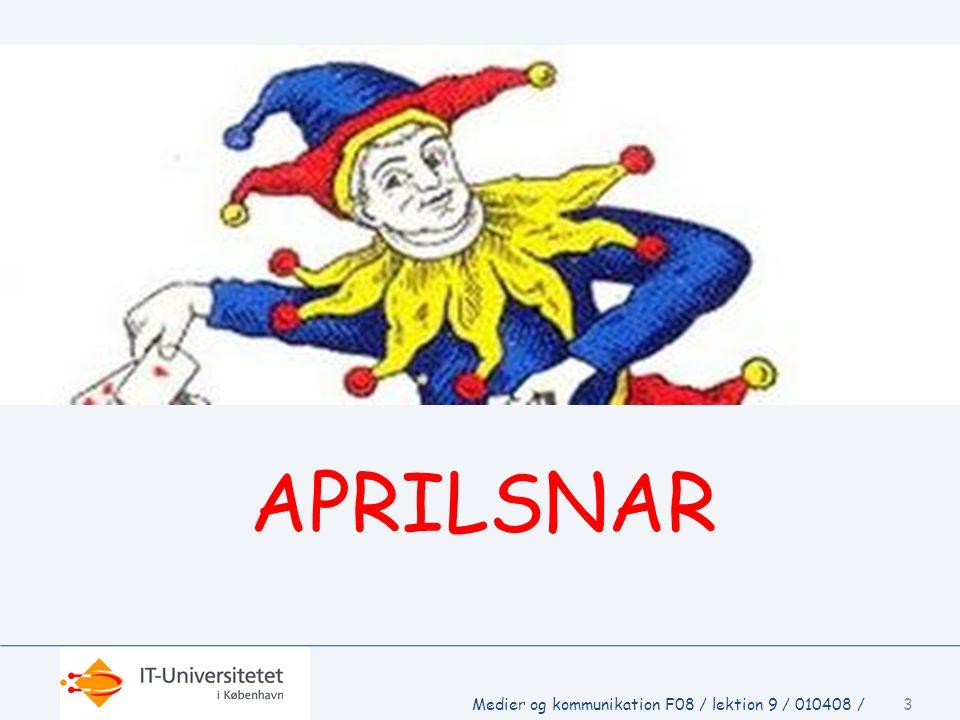APRILSNAR Medier og kommunikation F08 / lektion 9 / 010408 /
