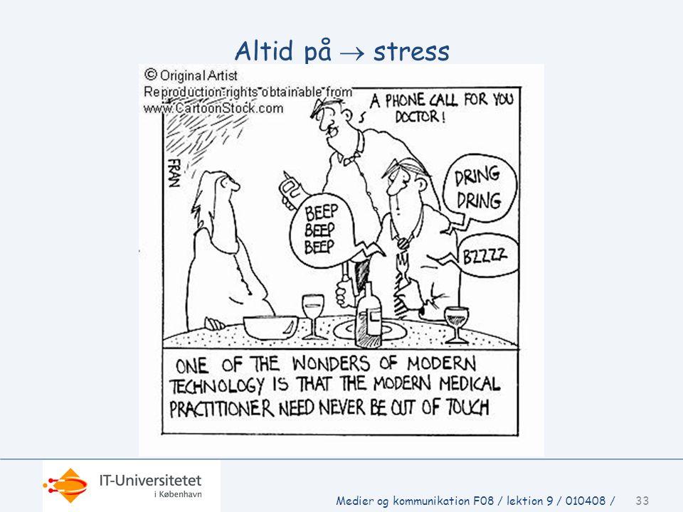 Altid på  stress Medier og kommunikation F08 / lektion 9 / 010408 /