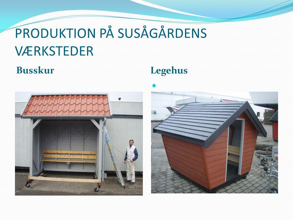 PRODUKTION PÅ SUSÅGÅRDENS VÆRKSTEDER