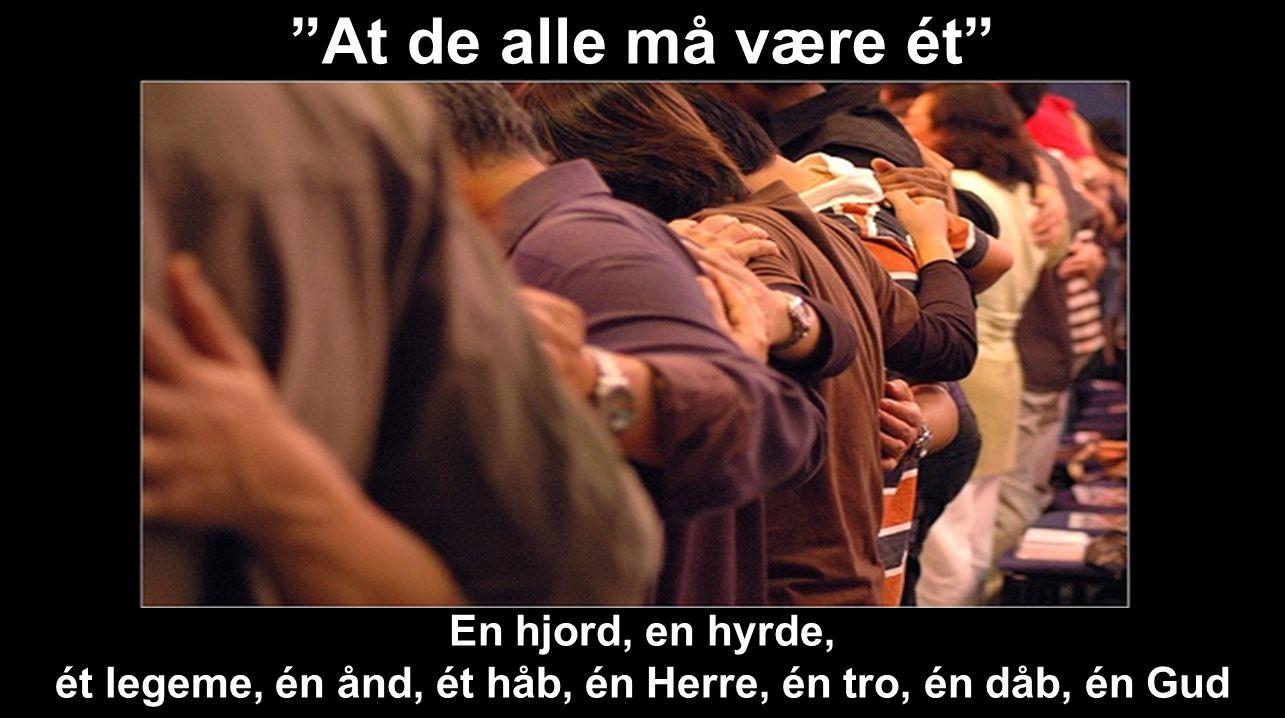 ét legeme, én ånd, ét håb, én Herre, én tro, én dåb, én Gud