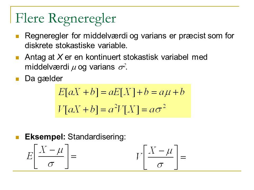 Flere Regneregler Regneregler for middelværdi og varians er præcist som for diskrete stokastiske variable.