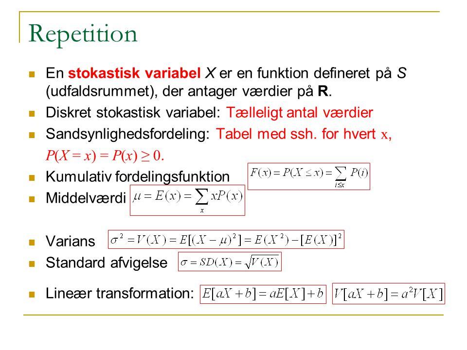 Repetition En stokastisk variabel X er en funktion defineret på S (udfaldsrummet), der antager værdier på R.