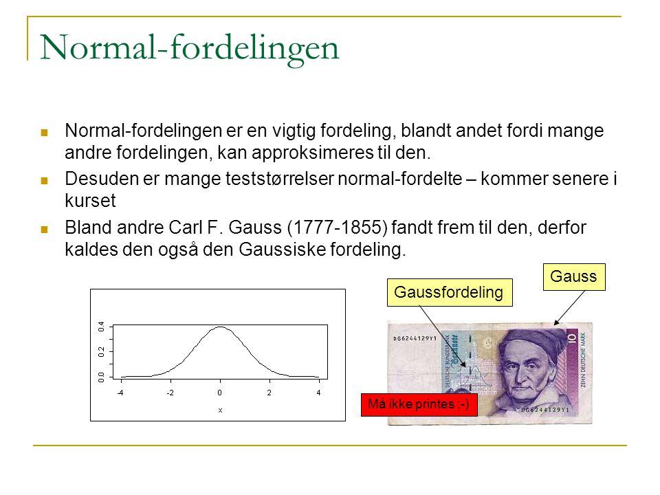 Normal-fordelingen Normal-fordelingen er en vigtig fordeling, blandt andet fordi mange andre fordelingen, kan approksimeres til den.