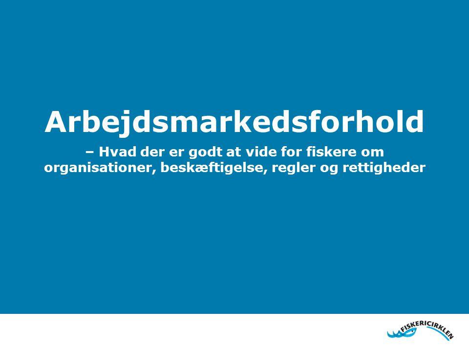 Arbejdsmarkedsforhold – Hvad der er godt at vide for fiskere om organisationer, beskæftigelse, regler og rettigheder