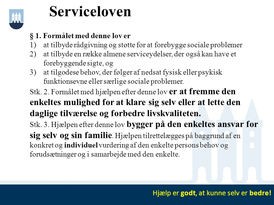 Serviceloven § 1. Formålet med denne lov er