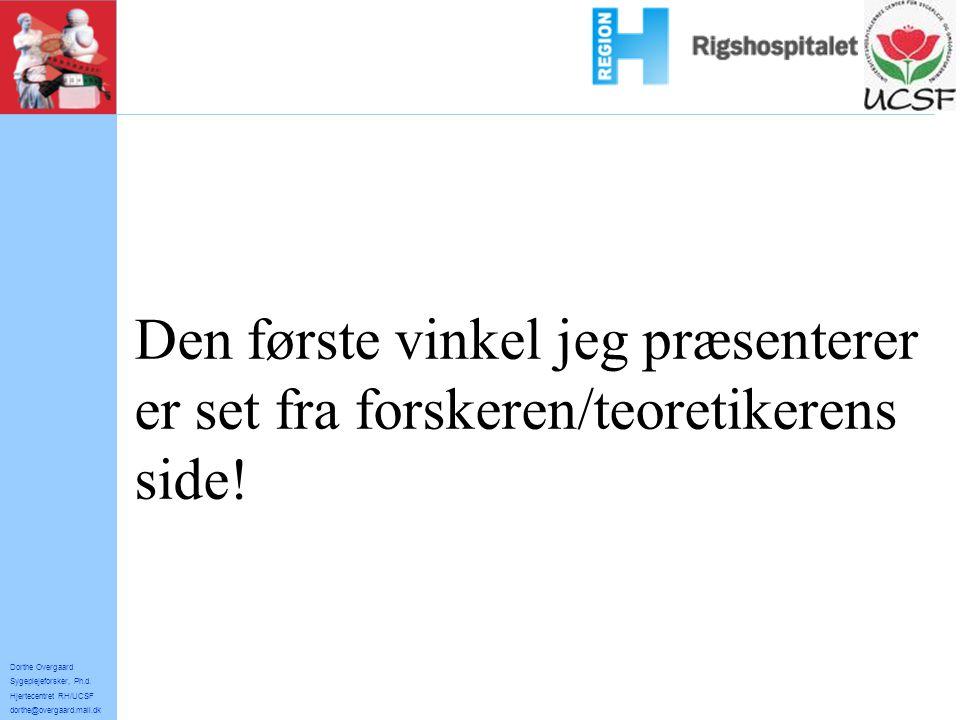 vi kjhh Den første vinkel jeg præsenterer er set fra forskeren/teoretikerens side! Dorthe Overgaard.
