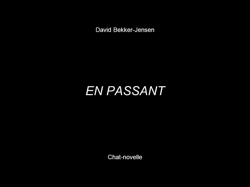 David Bekker-Jensen EN PASSANT Chat-novelle