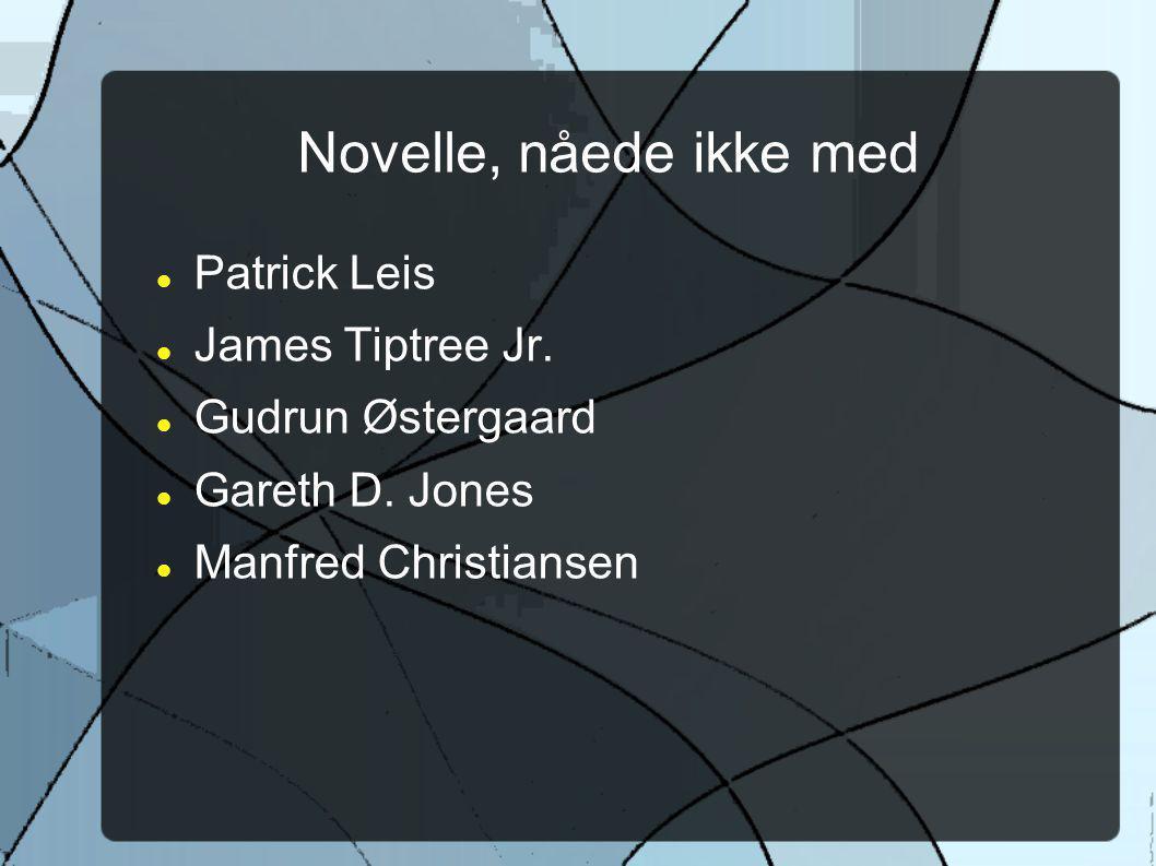 Novelle, nåede ikke med Patrick Leis James Tiptree Jr.