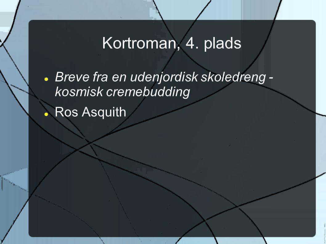 Kortroman, 4. plads Breve fra en udenjordisk skoledreng - kosmisk cremebudding. Ros Asquith.