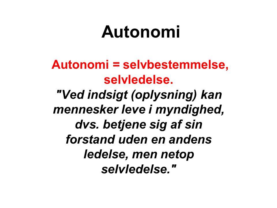 Autonomi Autonomi = selvbestemmelse, selvledelse.