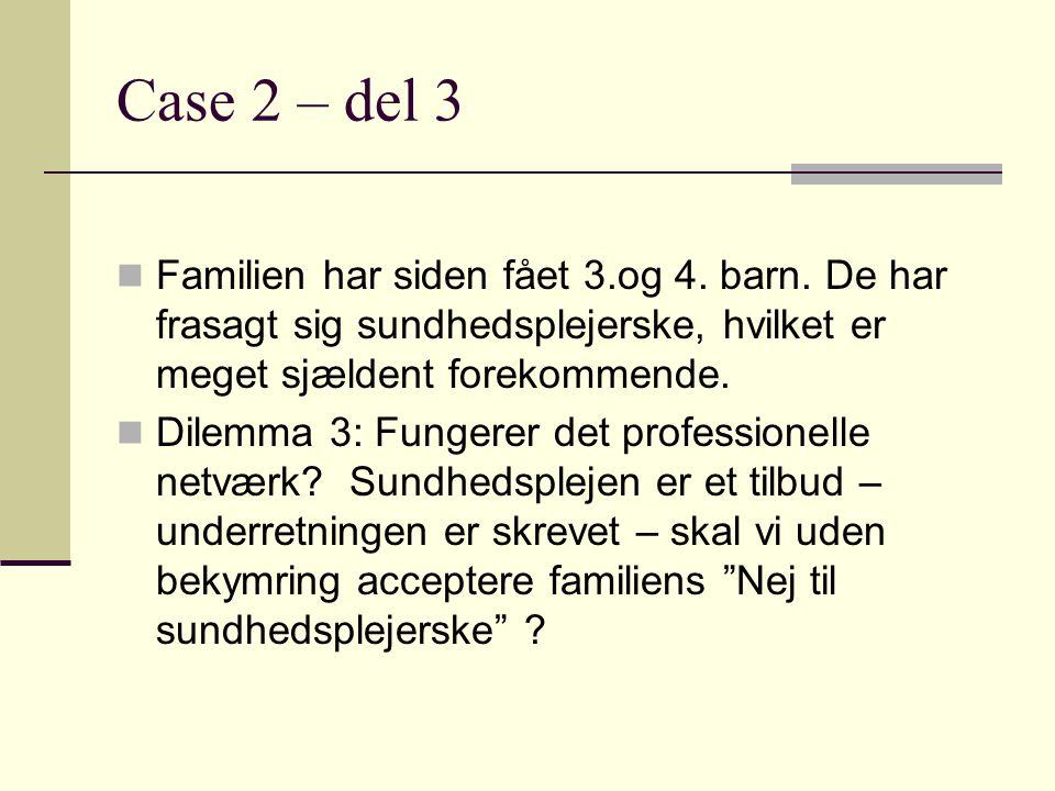 Case 2 – del 3 Familien har siden fået 3.og 4. barn. De har frasagt sig sundhedsplejerske, hvilket er meget sjældent forekommende.
