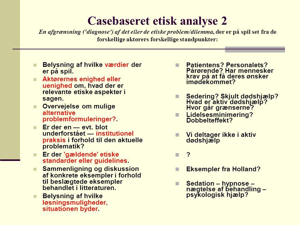 Casebaseret etisk analyse 2 En afgrænsning ( diagnose ) af det eller de etiske problem/dilemma, der er på spil set fra de forskellige aktørers forskellige standpunkter: