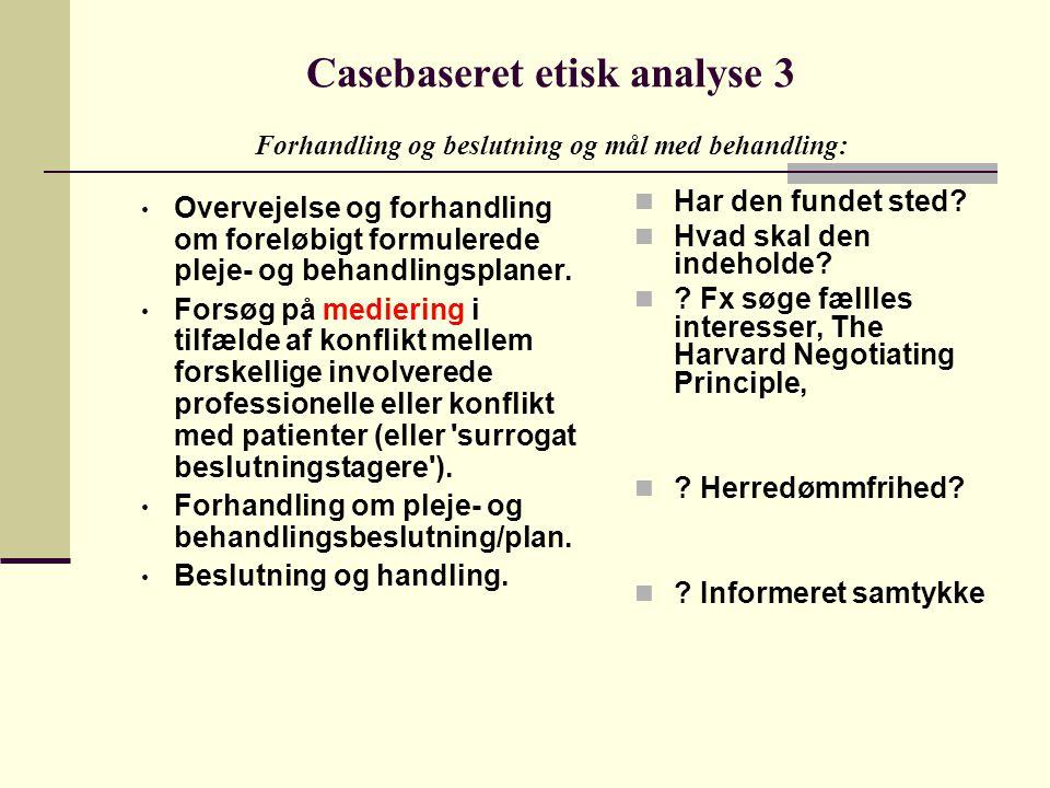 Casebaseret etisk analyse 3 Forhandling og beslutning og mål med behandling: