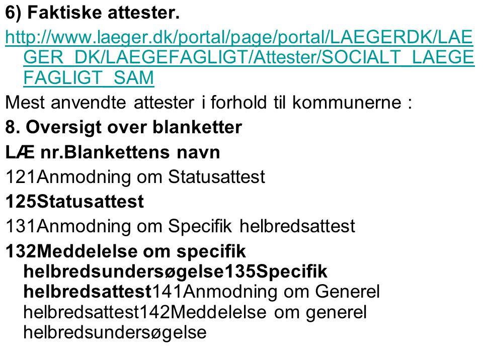 6) Faktiske attester. http://www.laeger.dk/portal/page/portal/LAEGERDK/LAEGER_DK/LAEGEFAGLIGT/Attester/SOCIALT_LAEGEFAGLIGT_SAM.