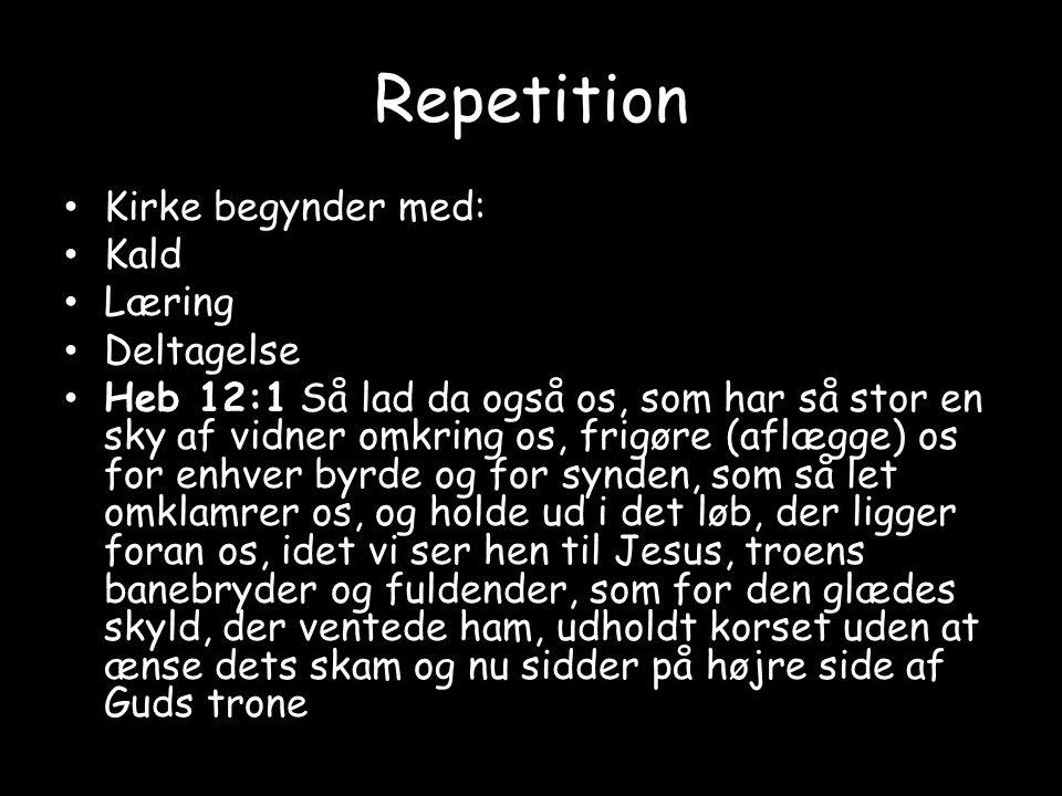 Repetition Kirke begynder med: Kald Læring Deltagelse