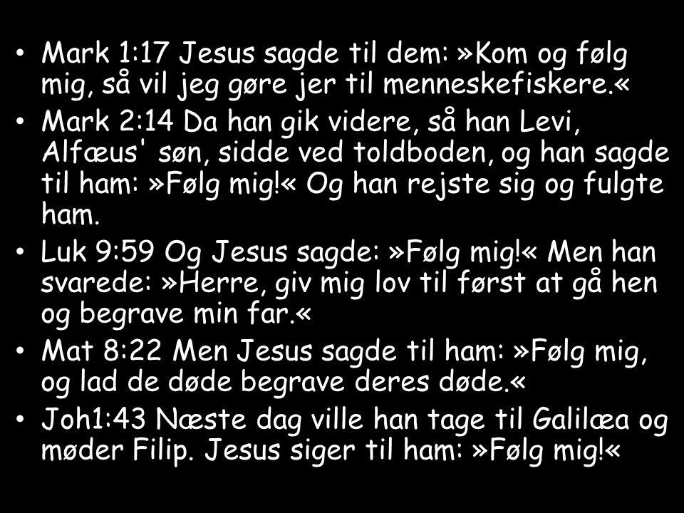 Mark 1:17 Jesus sagde til dem: »Kom og følg mig, så vil jeg gøre jer til menneskefiskere.«