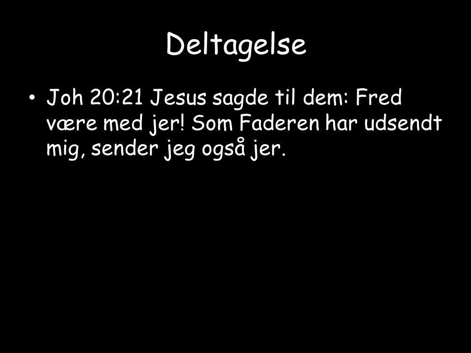 Deltagelse Joh 20:21 Jesus sagde til dem: Fred være med jer.