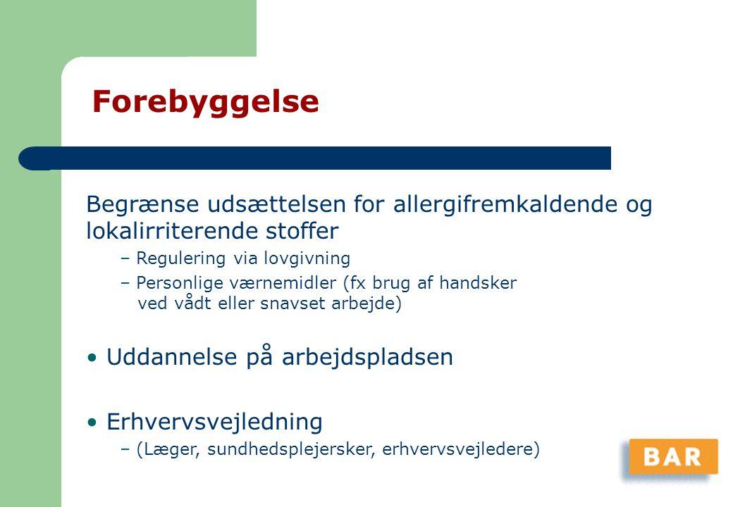 Forebyggelse Begrænse udsættelsen for allergifremkaldende og lokalirriterende stoffer. Regulering via lovgivning.