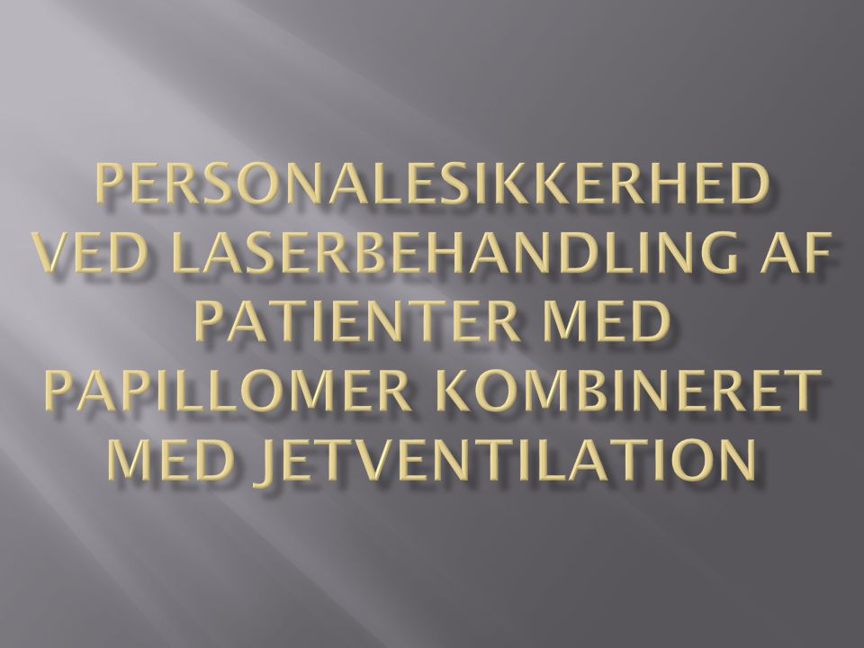 Personalesikkerhed Ved laserbehandling af patienter med papillomer kombineret med jetventilation