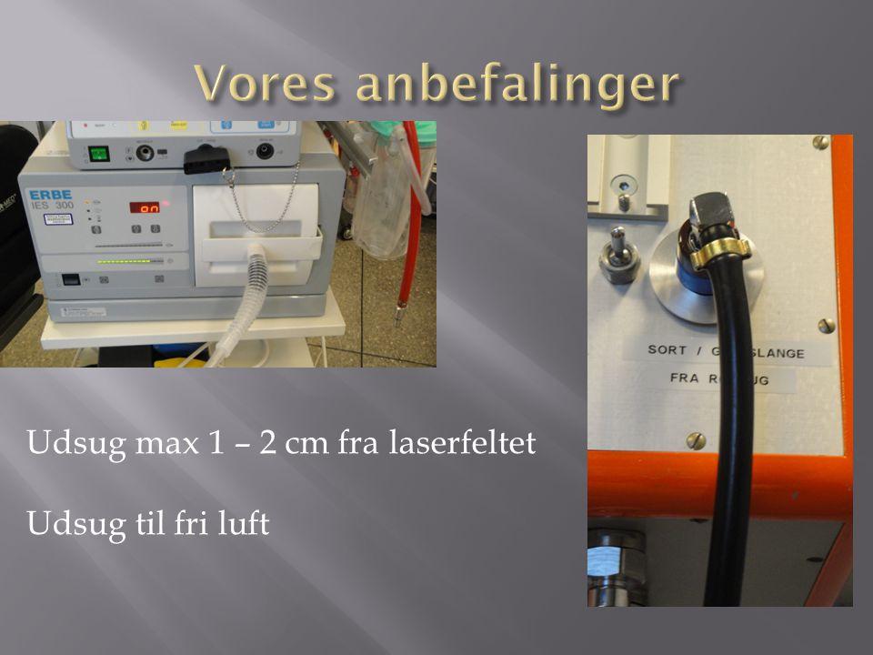 Vores anbefalinger Udsug max 1 – 2 cm fra laserfeltet