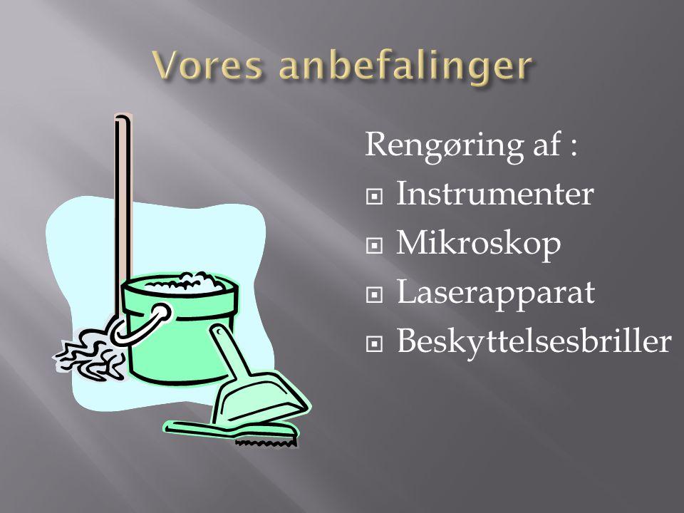 Vores anbefalinger Rengøring af : Instrumenter Mikroskop Laserapparat