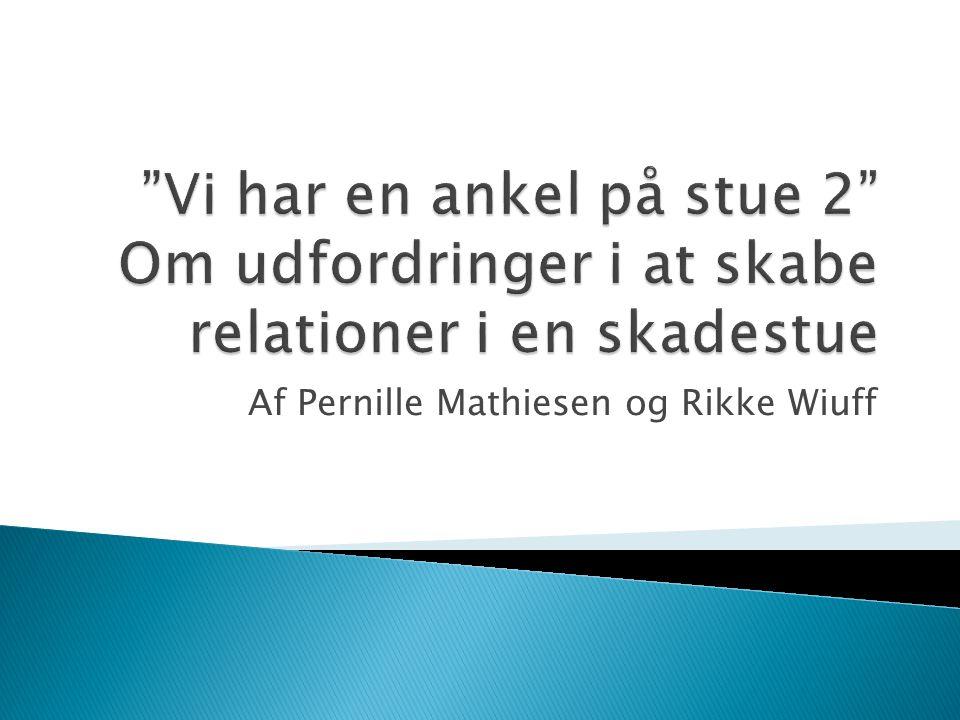 Af Pernille Mathiesen og Rikke Wiuff