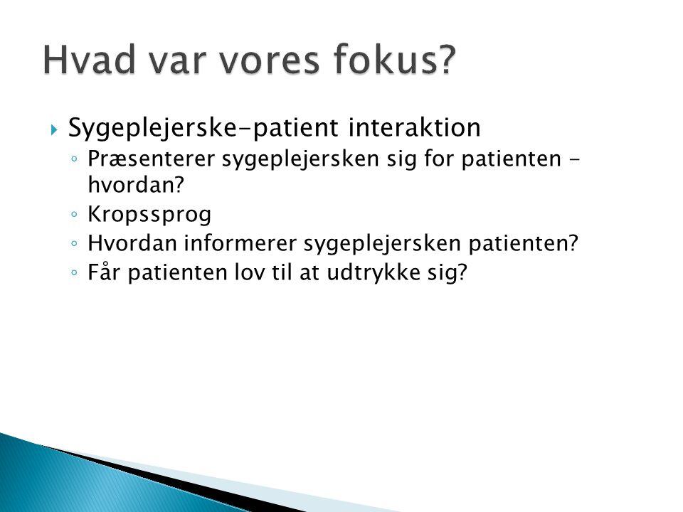 Hvad var vores fokus Sygeplejerske-patient interaktion