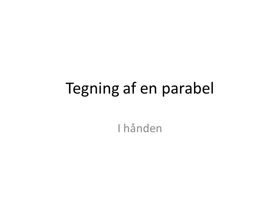Tegning af en parabel I hånden