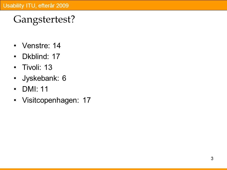 Gangstertest Venstre: 14 Dkblind: 17 Tivoli: 13 Jyskebank: 6 DMI: 11