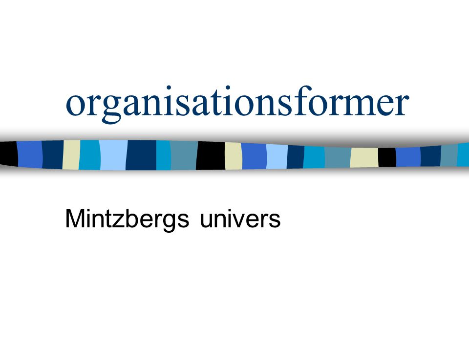 organisationsformer Mintzbergs univers