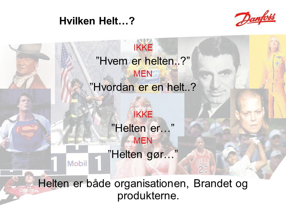 Helten er både organisationen, Brandet og produkterne.