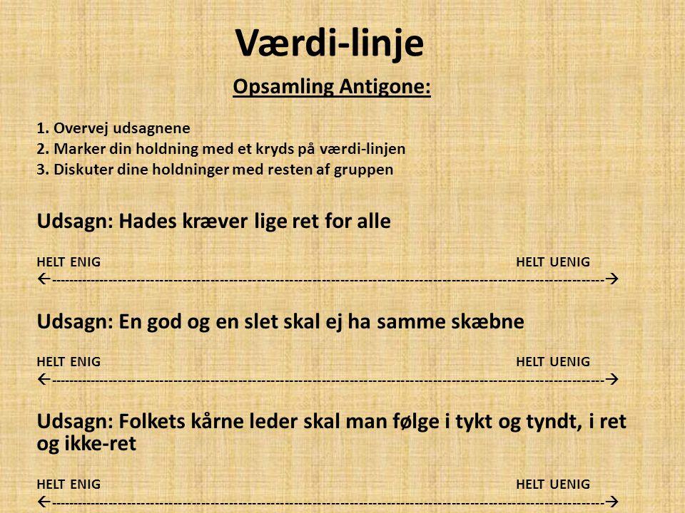 Værdi-linje Opsamling Antigone: Udsagn: Hades kræver lige ret for alle