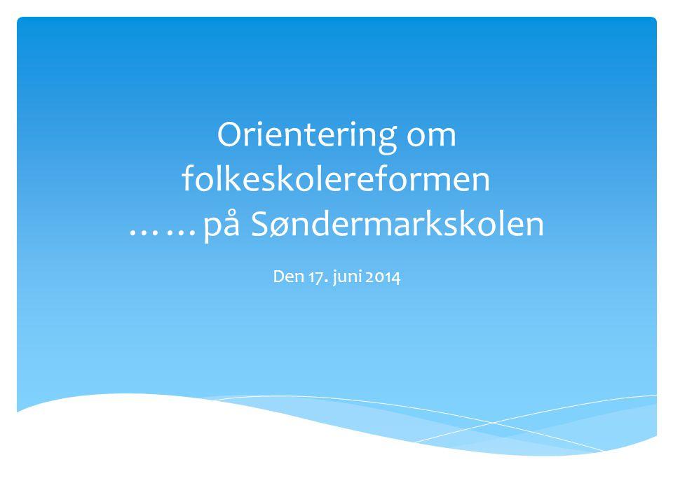 Orientering om folkeskolereformen ……på Søndermarkskolen