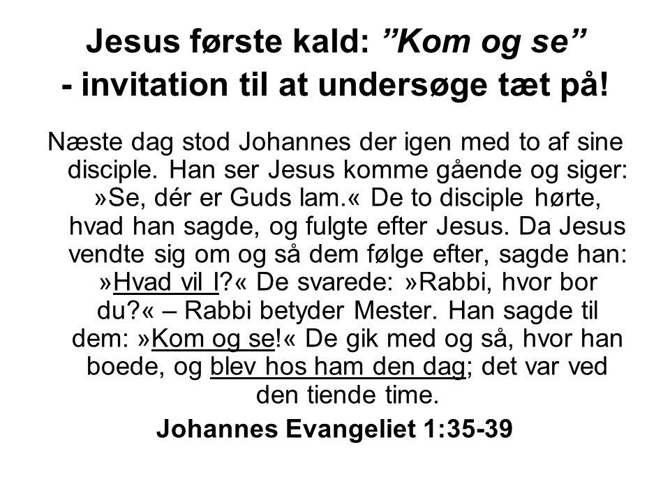 Jesus første kald: Kom og se - invitation til at undersøge tæt på!