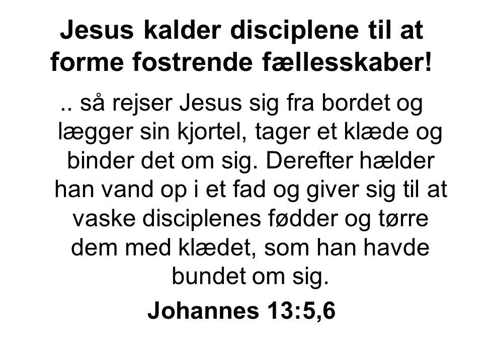 Jesus kalder disciplene til at forme fostrende fællesskaber!