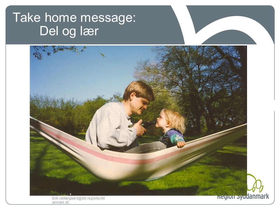 Take home message: Del og lær