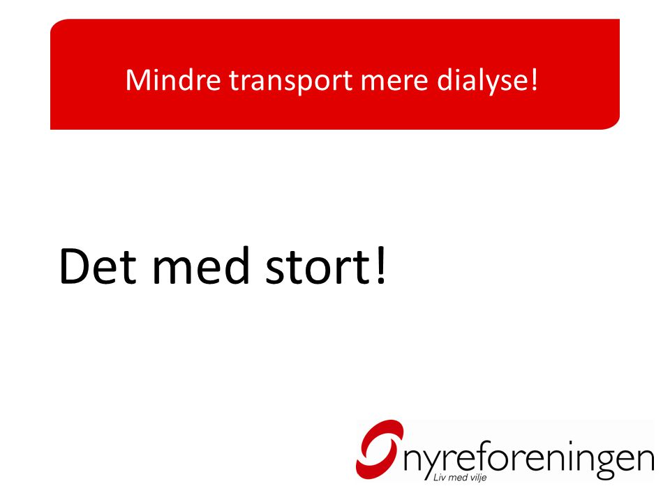 Mindre transport mere dialyse!