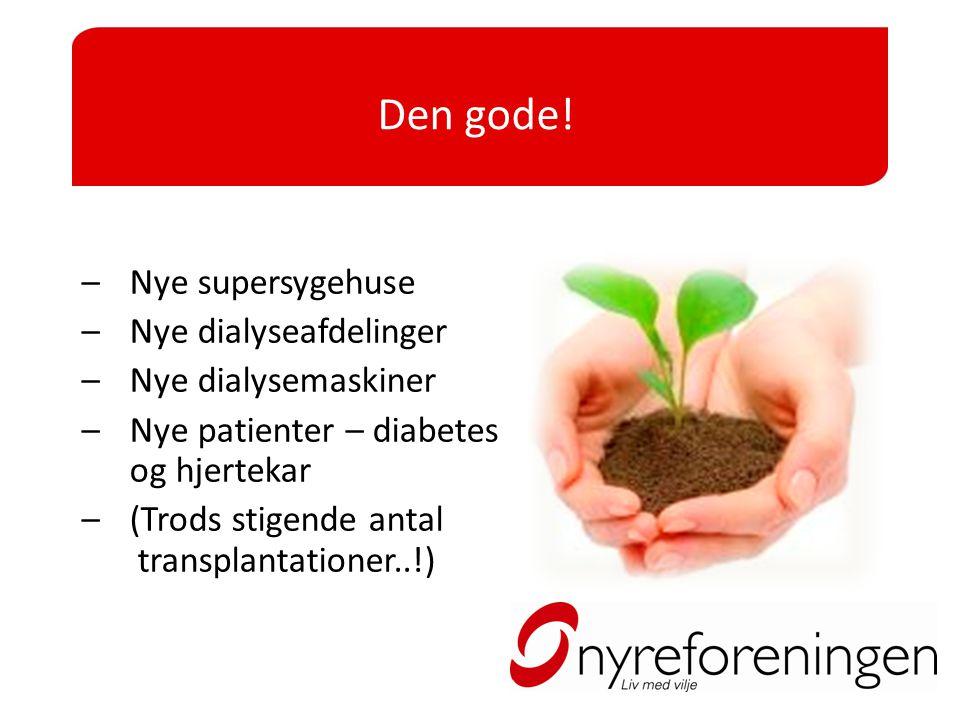 Den gode! Nye supersygehuse Nye dialyseafdelinger Nye dialysemaskiner