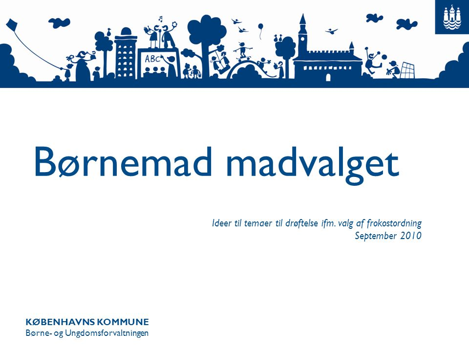 Børnemad madvalget Ideer til temaer til drøftelse ifm. valg af frokostordning. September 2010. Kære ledere/ forældrebestyrelser.