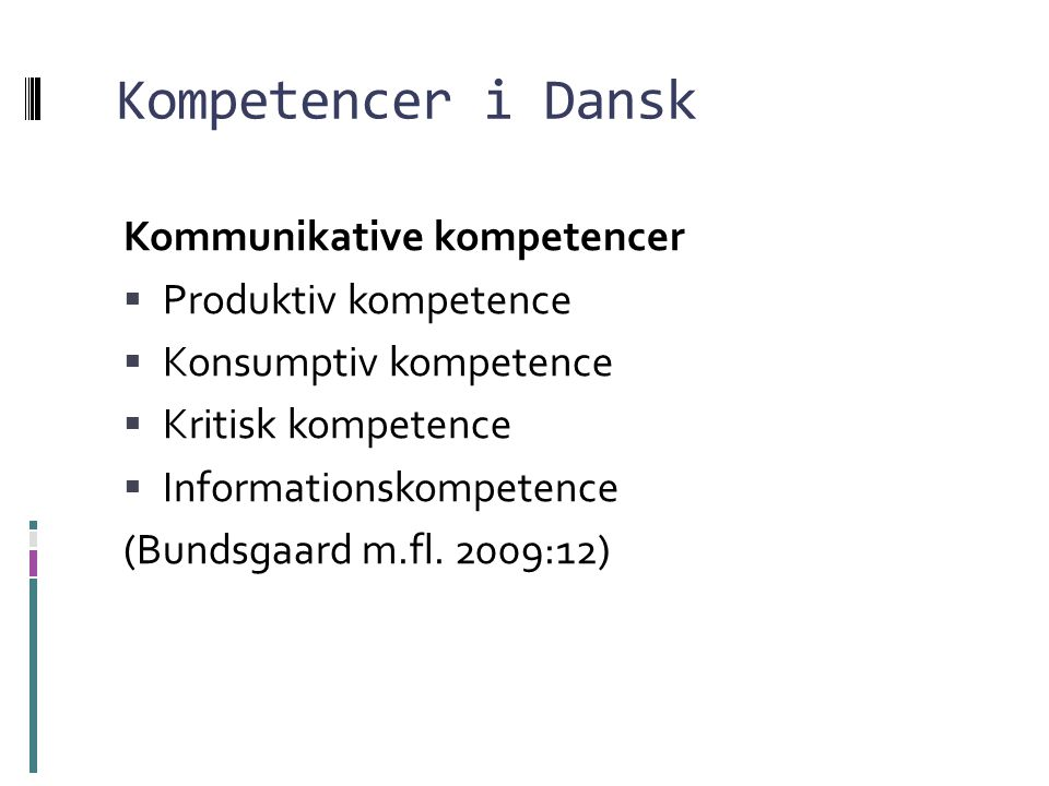 Kompetencer i Dansk Kommunikative kompetencer Produktiv kompetence