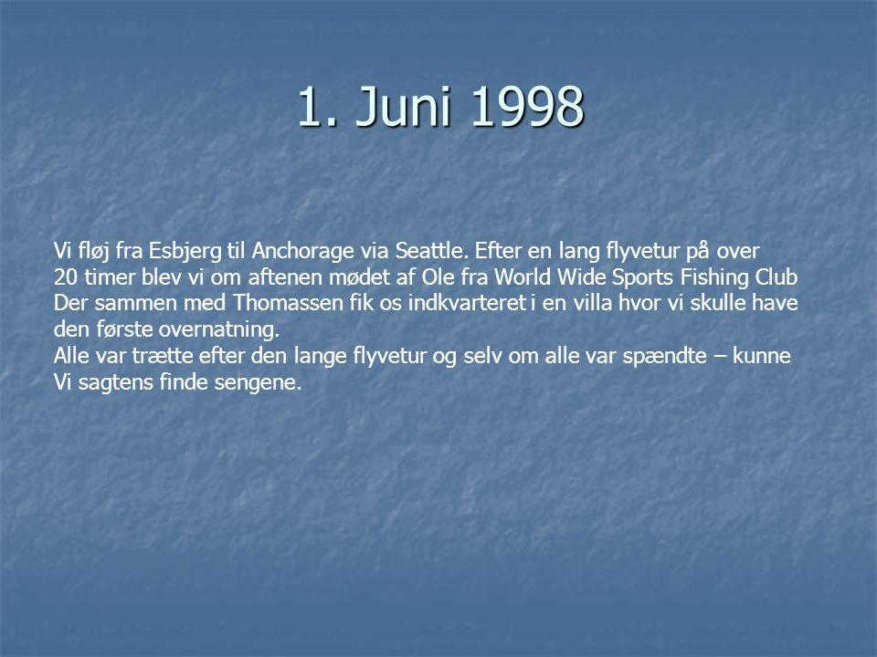 1. Juni 1998 Vi fløj fra Esbjerg til Anchorage via Seattle. Efter en lang flyvetur på over.