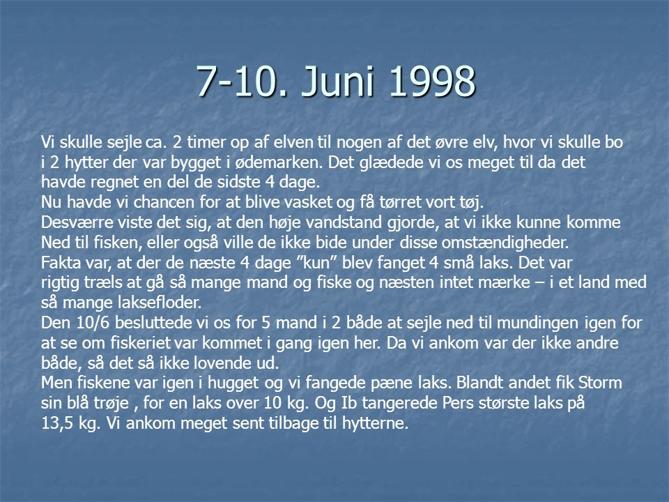 7-10. Juni 1998 Vi skulle sejle ca. 2 timer op af elven til nogen af det øvre elv, hvor vi skulle bo.